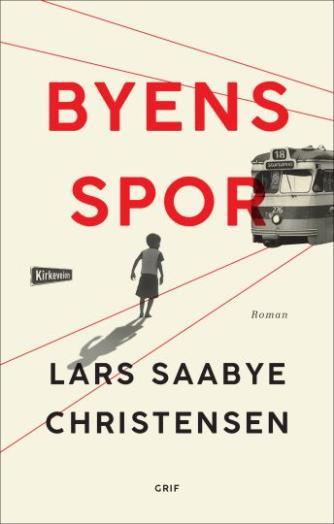 Lars Saabye Christensen (f. 1953): Byens spor : Ewald og Maj : roman