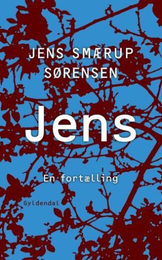 Jens Smærup Sørensen: Jens : en fortælling