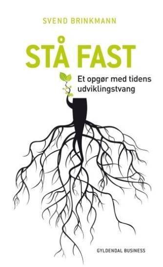 Svend Brinkmann: Stå fast : et opgør med tidens udviklingstvang