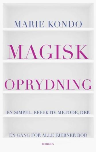 Marie Kondo: Magisk oprydning : en simpel, effektiv metode, der én gang for alle fjerner rod