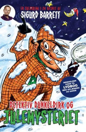 Sigurd Barrett: Detektiv Dunkeldirk og julemysteriet : en julekrimi i 24 afsnit (Ill. Jørgen Eivind Hansen)