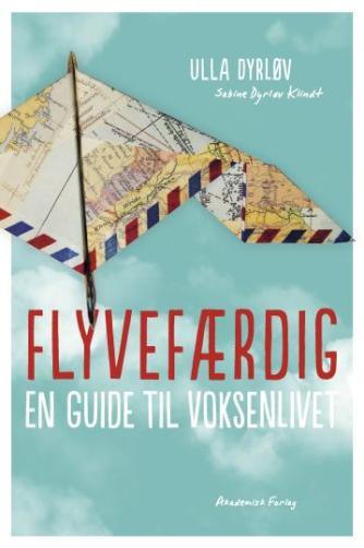 Ulla Dyrløv, Sabine Dyrløv Klindt: Flyvefærdig : en guide til voksenlivet