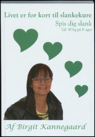 Birgit Kannegaard: Livet er for kort til slankekure : spis dig slank
