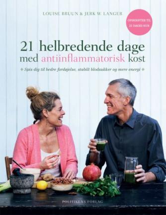 Louise Bruun, Jerk W. Langer: 21 helbredende dage med antiinflammatorisk kost : spis dig til bedre fordøjelse, stabilt blodsukker og mere energi