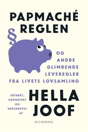 Hella Joof: Papmaché-reglen : og andre glimrende leveregler fra livets lovsamling