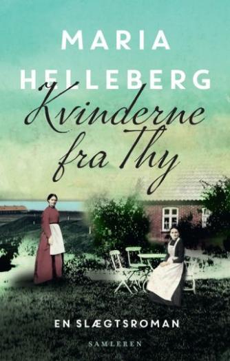 Maria Helleberg: Kvinderne fra Thy : roman